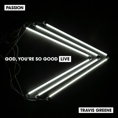 Passion - God You're So Good (feat. Travis Greene) (Live) (2018)