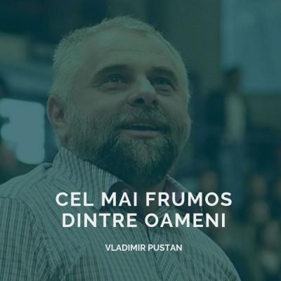Vladimir Pustan - Cel mai frumos dintre oameni (2019)