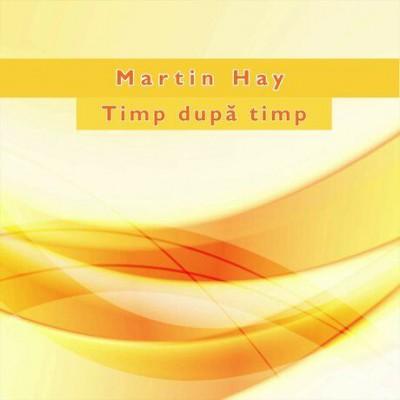 Martin Hay - Timp După Timp Vol. 1 (1999)