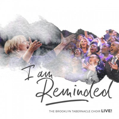 The Brooklyn Tabernacle Choir - I Am Reminded (Live) (2018)