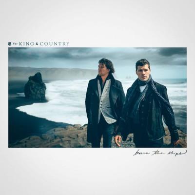 for King & Country - Burn The Ships (2018)