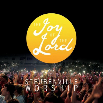 Steubenville Worship - The Joy of the Lord (Live) (2018)