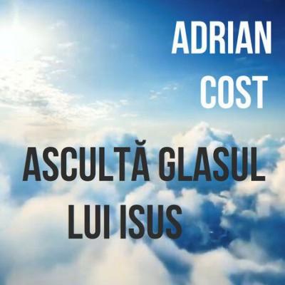 Adrian Cost - Ascultă Glasul Lui Isus (2004)