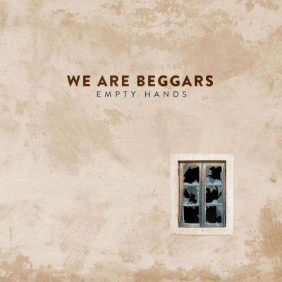 We Are Beggars - Empty Hands (2018)