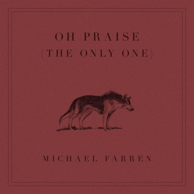 Michael Farren - Oh Praise (The Only One) (2018)