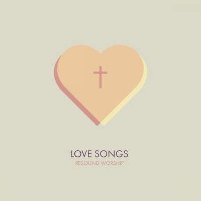 Resound Worship - Love Songs EP (2018)
