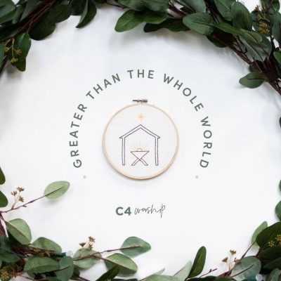 C4 Worship - Greater Than the Whole World (2018)