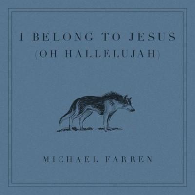 Michael Farren - I Belong To Jesus (Oh Hallelujah) (2018)