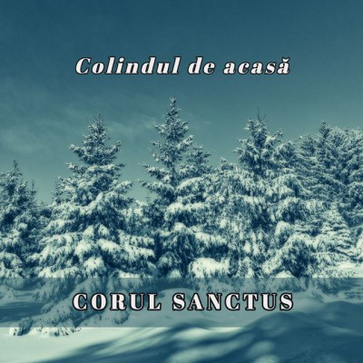 Corul Sanctus - Colindul de acasă (2006)