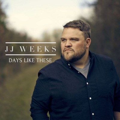 JJ Weeks - Days Like These (2018)