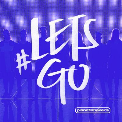 Planetshakers - Let's Go (Live) (2015)