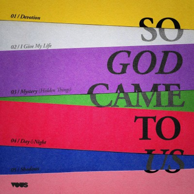 VOUS Worship - So God Came to Us (2018)