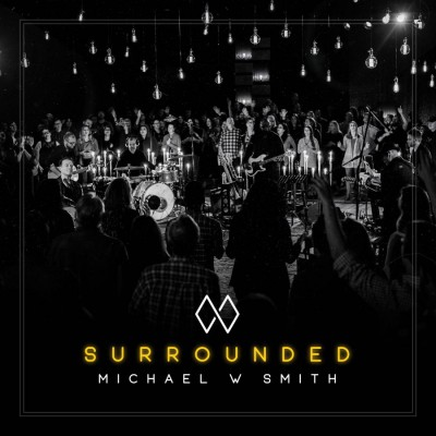 Michael W. Smith - Surrounded (2018)