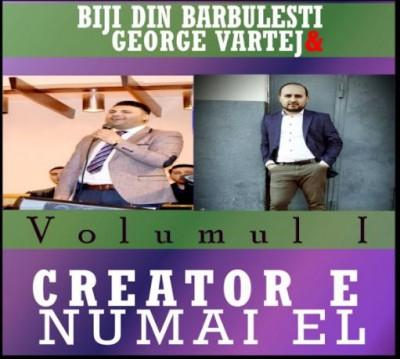 Biji din Barbulesti si George Vartej - Creator e numai El (2014)