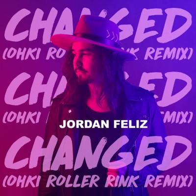 Jordan Feliz - Changed (OHKI Roller Rink Remix) (2018)