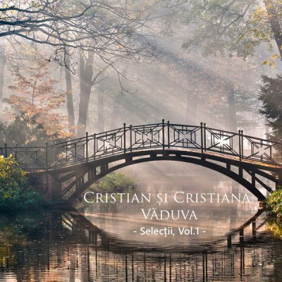 Cristian si Cristiana Vaduva - Selectii Vol.1 (2017)