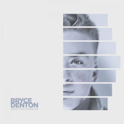 Bryce Denton - Since You Found Me (2018)