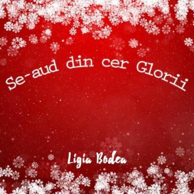 Ligia Bodea - Se Aud Din Cer Glorii (2018)