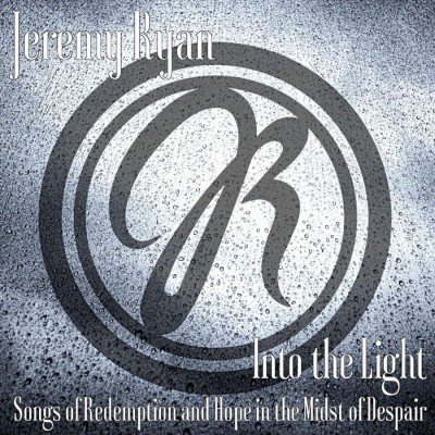 Jeremy Ryan - Into the Light Songs of Redemption and Hope in the Midst of Despair (2018)