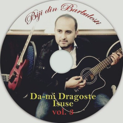 Biji din Barbulesti - Da-mi Dragoste Isuse (2015)