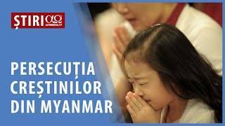 Persecuția creștinilor din Myanmar | AO NEWS, 05 mai 2021